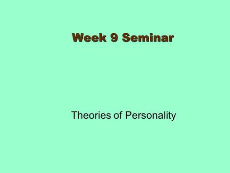 Week 9 Seminar Theories of Personality. WHERE DO WE GET OUR PERSONALITY? Heredity Environment Culture Heredity Environment Culture.
