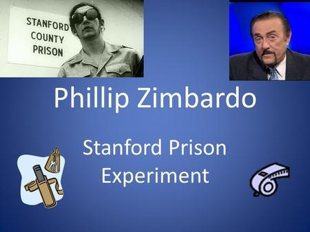 Phillip Zimbardo Stanford Prison Experiment. Volunteers More than 70 applicants answered ad & were given interviews & personality tests to eliminate candidates.