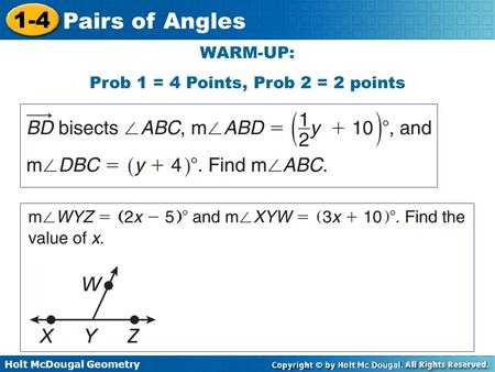 Holt McDougal Geometry 1-4 Pairs of Angles WARM-UP: Prob 1 = 4 Points, Prob 2 = 2 points.