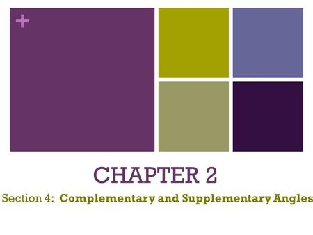 + CHAPTER 2 Section 4: Complementary and Supplementary Angles.