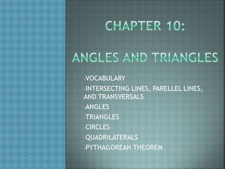 - VOCABULARY - INTERSECTING LINES, PARELLEL LINES, AND TRANSVERSALS - ANGLES - TRIANGLES - CIRCLES - QUADRILATERALS - PYTHAGOREAN THEOREM.