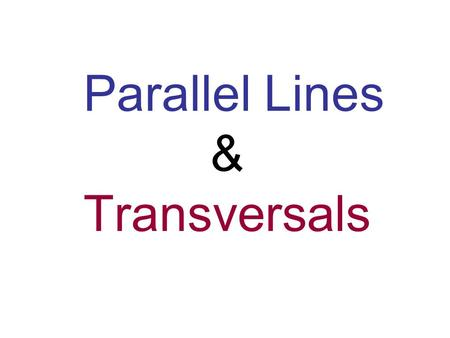Parallel Lines & Transversals. Transversal A line, ray, or segment that intersects 2 or more COPLANAR lines, rays, or segments.