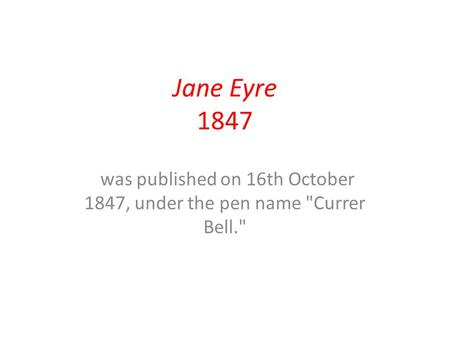 Jane Eyre 1847 was published on 16th October 1847, under the pen name Currer Bell.
