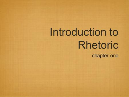 Introduction to Rhetoric chapter one. Rhetoric *definition: the faculty of observing in any given case the available means of persuasion *rhetoric is.
