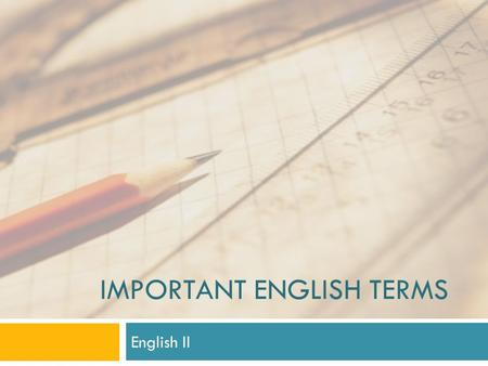 IMPORTANT ENGLISH TERMS English II. Terms and definitions Characterization Definition: The way a writer creates and develops characters' personalities.