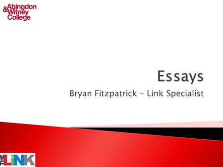 Bryan Fitzpatrick – Link Specialist.  Planning  Analysing your task  Research  Essays  Structure  Content  Criticality.