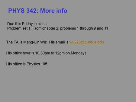 PHYS 342: More info The TA is Meng-Lin Wu: His  is His office hour is 10:30am to 12pm on Mondays His office is Physics.