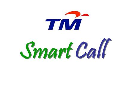 Smart Call. What is TM S mart Call? Launched on 1st September 2006 Add value to voice solution via PSTN technology and meet demand in the corporate sector.