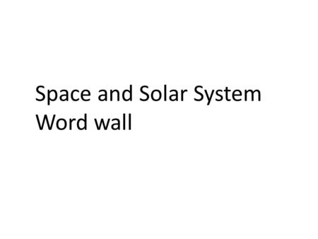 Space and Solar System Word wall. NASA National Aeronautics and Space Administration the federal agency that that deals with aeronautical research and.