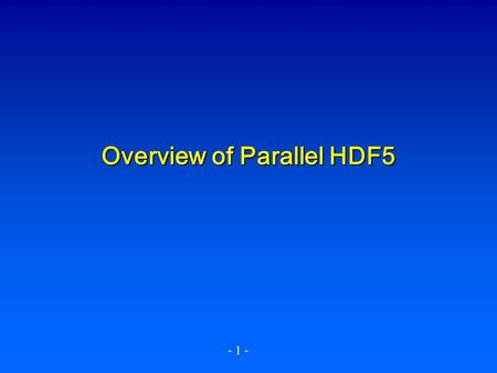 - 1 - Overview of Parallel HDF5. - 2 - Overview of Parallel HDF5 and Performance Tuning in HDF5 Library NCSA/University of Illinois at Urbana- Champaign.