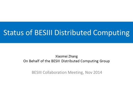 Status of BESIII Distributed Computing BESIII Collaboration Meeting, Nov 2014 Xiaomei Zhang On Behalf of the BESIII Distributed Computing Group.