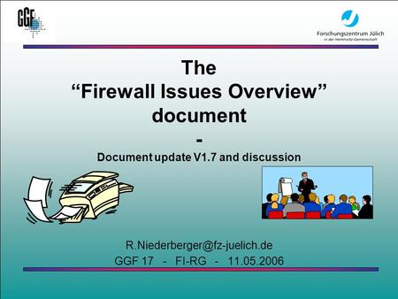 "GGF 17 - May, 11th 2006 FI-RG: Firewall Issues Overview Document update and discussion The ""Firewall Issues Overview"" document."