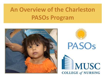 An Overview of the Charleston PASOs Program. Vision and Mission Vision: Healthy Latino women and children with access to needed resources. Mission: To.