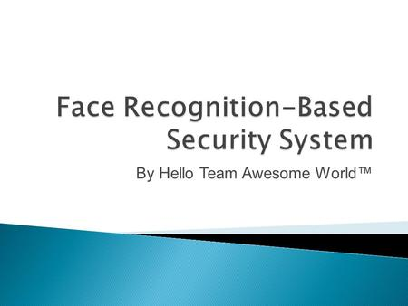 By Hello Team Awesome World™.  To avoid strangers using others' keys, cards, and passwords to enter the buildings, our team will develop a face recognition-based.