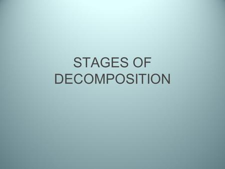 STAGES OF DECOMPOSITION. STAGE 1 : THE LIVING PIG Intestine contains a diversity of bacteria, protozoans and nematodes. Some of these micro-organisms.