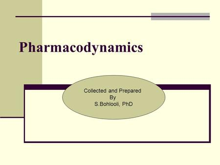 Pharmacodynamics Collected and Prepared By S.Bohlooli, PhD.