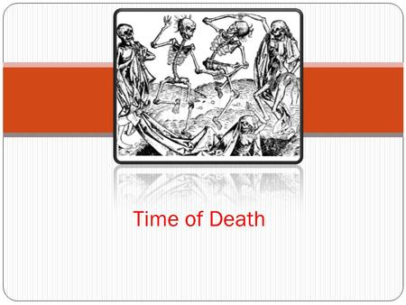 Time of Death. Time of death deals with concepts concerning evidence in and around the body that investigators use to determine PMI (Post Mortem Interval-