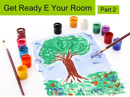 Get Ready E Your Room Part 2. What colours can you find in the photo? black blue brown green orange red white yellow colour.