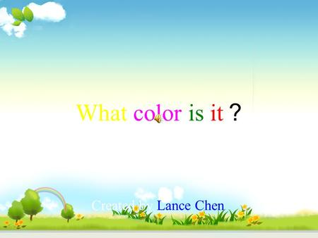 What color is it ? Created by Lance Chen. The Characters Doraemon-A smart robot. Nobita-A young student.