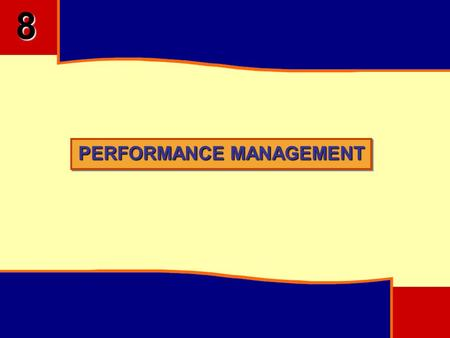 PERFORMANCE MANAGEMENT 8. 8 OBJECTIVES Understand Aims, Objectives and Purpose of Performance Management Differentiate the Various Methods of Performance.
