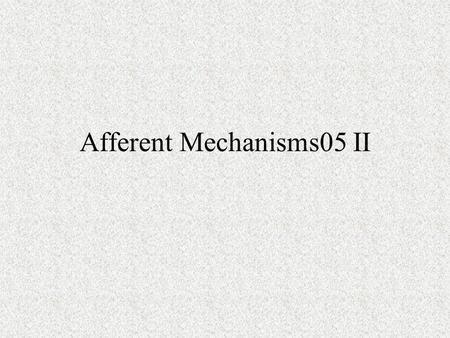 Afferent Mechanisms05 II. B.Afferent neurons 1. Classification according to diameter, myelination, shape of action potential a. According to Lloyd (I-IV)