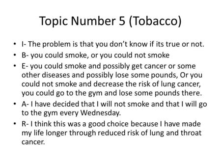 Topic Number 5 (Tobacco) I- The problem is that you don't know if its true or not. B- you could smoke, or you could not smoke E- you could smoke and possibly.