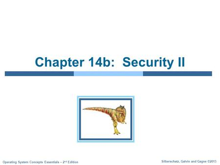Silberschatz, Galvin and Gagne ©2013 Operating System <strong>Concepts</strong> Essentials – 2 nd Edition Chapter 14b: <strong>Security</strong> II.