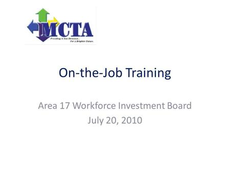 On-the-Job Training Area 17 Workforce Investment Board July 20, 2010.