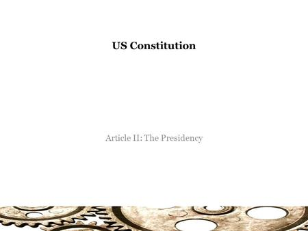 US Constitution Article II: The Presidency. Article II Section 1: Term The executive power shall be vested in a President of the United States of America.