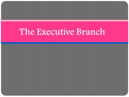 The Executive Branch. Why do you think the presidency is called a Glorious Burden??
