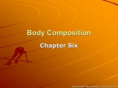 © McGraw-Hill Higher Education. All Rights Reserved Body Composition Chapter Six.