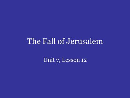 The Fall of Jerusalem Unit 7, Lesson 12. I. The Fall of Jerusalem A. Jerusalem fell to Babylon in 586 bc. B. How did God orchestrate the fall of Judah?