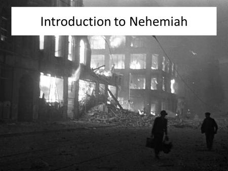 Introduction to Nehemiah. Introduction to Nehemiah (Personal consequences-How in the world did we get here?)