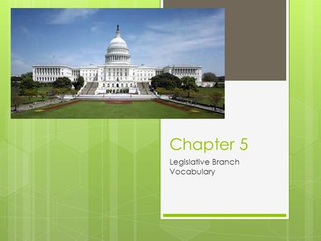 Chapter 5 Legislative Branch Vocabulary. Bi-cameral  Congress is a two house legislature  House of Representatives  Senate.