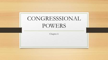 CONGRESSSIONAL POWERS Chapter 6. Constitutional provisions The Founders created a strong executive to carry out the legislation of Congress. Expressed.