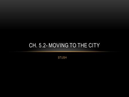 STUSH CH. 5.2- MOVING TO THE CITY. THE RISE OF CITIES: URBAN 1. Immigrants played a huge role in City growth. In NYC, Detroit, and Chicago immigrants.
