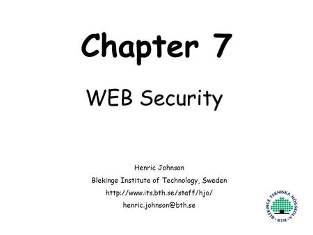 Henric Johnson1 Chapter 7 WEB Security Henric Johnson Blekinge Institute of Technology, Sweden