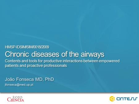 Chronic diseases of the airways Contents and tools for productive interactions between empowered patients and proactive professionals HMSP-IDSIM/SIM/0018/2009.