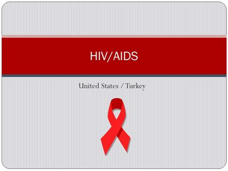 United States / Turkey HIV/AIDS. What is HIV? HIV is the Human Immunodeficiency Virus It is the virus that causes AIDS AIDS destroys the human immune.