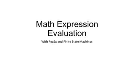 Math Expression Evaluation With RegEx and Finite State Machines.