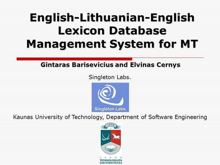 English-Lithuanian-English Lexicon Database Management System for MT Gintaras Barisevicius and Elvinas Cernys Kaunas University of Technology, Department.