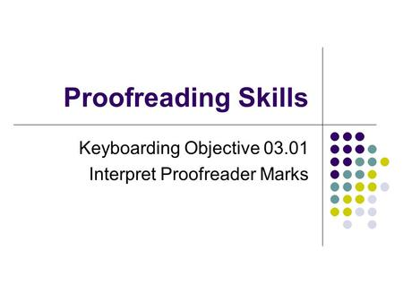 Proofreading Skills Keyboarding Objective 03.01 Interpret Proofreader Marks.