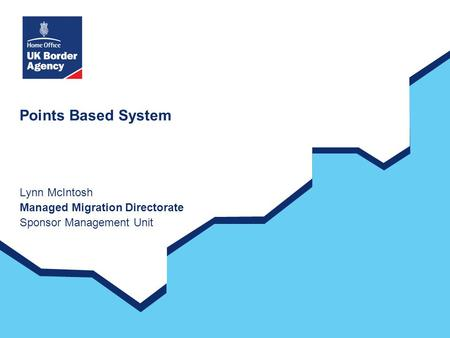 Points Based System Lynn McIntosh Managed Migration Directorate Sponsor Management Unit.