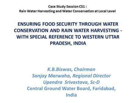ENSURING FOOD SECURITY THROUGH WATER CONSERVATION AND RAIN WATER HARVESTING - WITH SPECIAL REFERENCE TO WESTERN UTTAR PRADESH, INDIA K.B.Biswas, Chairman.