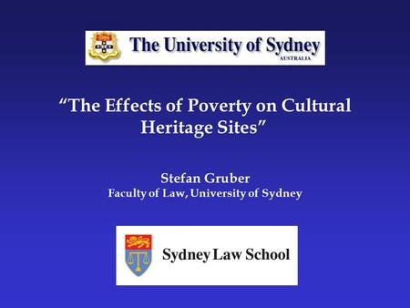"""The Effects of Poverty on Cultural Heritage Sites"" Stefan Gruber Faculty of Law, University of Sydney."