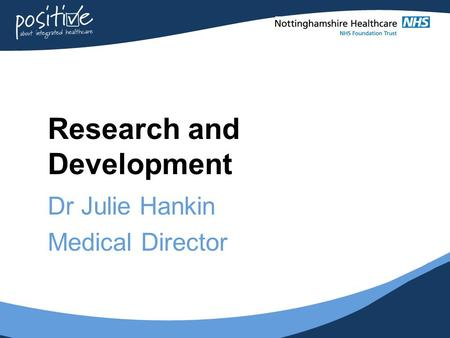 Research and Development Dr Julie Hankin Medical Director.