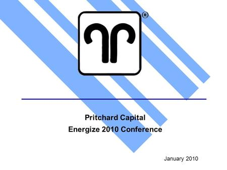 January 2010 Pritchard Capital Energize 2010 Conference.