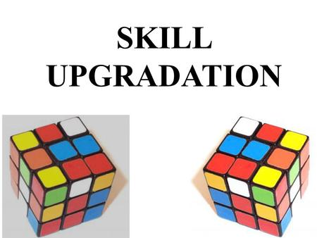 SKILL UPGRADATION. GROUP MEMBERS: RUKMANI IYER 17 JYOTI MITHBAVKAR25 NILESHWARI NARKHEDE27 JASON RODRIGUES41 VIKAS SHEVADE52.