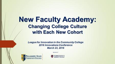 Member of New Faculty Academy: Changing College Culture with Each New Cohort League for Innovation in the Community College 2016 Innovations Conference.
