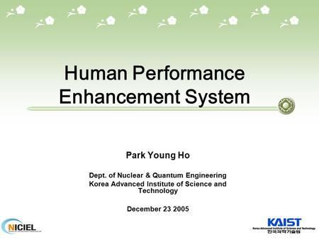 Human Performance Enhancement System Park Young Ho Dept. of Nuclear & Quantum Engineering Korea Advanced Institute of Science and Technology December 23.